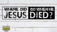Where Did Jesus Go When He Died?
