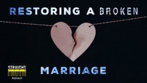 Restoring a Broken Marriage | The Best Christian Podcast On The Web