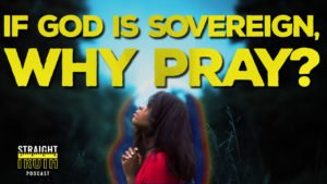 If God Is Sovereign Why Do We Pray | The Best Christian Podcast