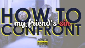 How To Confront My Friend's Sin | The Best Christian Podcast