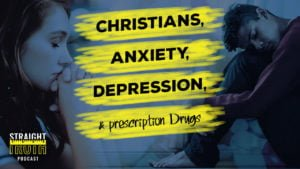 Christians, Anxiety, Depression and Prescription Medication | The Best Christian Podcast