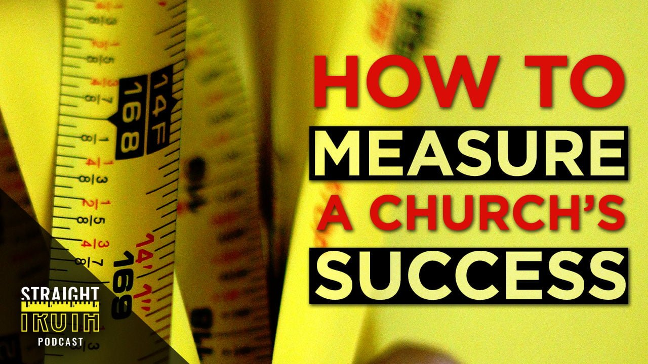 How to Measure a Church's Success | Straight Truth Podcast