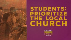 Prioritize the Local Church | Straight Truth Podcast | The Best Christian Reformed Podcast