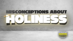Misconceptions About Holiness | Straight Truth Podcast | A Reformed Christian Podcast