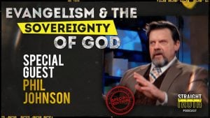 Phil Johnson on Understanding and Embracing the Sovereignty of God in Election