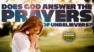 Does God Hear and Answer the Prayers of an Unbeliever or Unrepentant Sinner?
